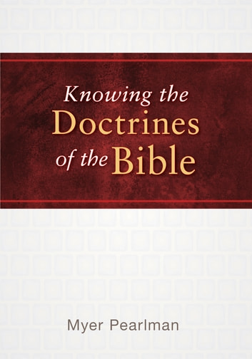 Knowing the Doctrines of the Bible ebook by Myer Pearlman