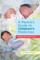 A Parent's Guide to Children's Medicines ebook by Edward A. Bell