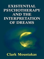 Existential Psychotherapy and the Interpretation of Dreams ebook by Clark E. Moustakas