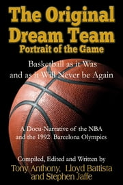 The Original Dream Team - Portrait of the Game ebook by Lloyd Battista,Tony Anthony,Stephen Jaffe