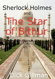 Sherlock Holmes and The Star of Bithur ebook by Dick Gillman