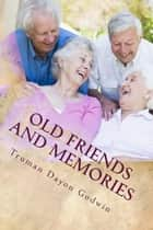 Old Friends and Memories ebook by Truman Dayon Godwin