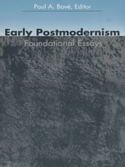 Early Postmodernism - Foundational Essays ebook by Paul A. Bové