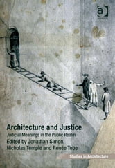 Architecture and Justice - Judicial Meanings in the Public Realm ebook by Dr Renée Tobe,Professor Jonathan Simon,Professor Nicholas Temple,Dr Eamonn Canniffe