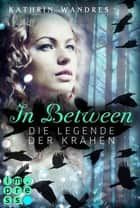 In Between. Die Legende der Krähen (Band 2) ebook by Kathrin Wandres