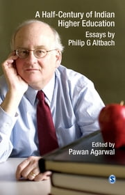 A Half-Century of Indian Higher Education - Essays by Philip G Altbach ebook by Pawan Agarwal