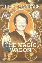 The Magic Wagon ebook by Joe R. Lansdale