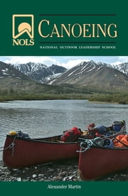 NOLS Canoeing ebook by Alexander Martin