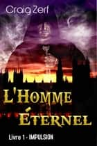 L'Homme Éternel - Livre 1 : Impulsion ebook by Craig Zerf