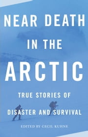 Near Death in the Arctic ebook by Cecil Kuhne