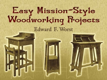 Easy Mission-Style Woodworking Projects ebook by Edward F. Worst