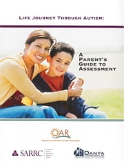 Life Journey Through Autism: A Parent's Guide to Assessment ebook by The Organization for Autism Research