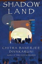 Shadowland - Book III of the Brotherhood of the Conch ebook by Chitra Banerjee Divakaruni
