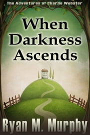 When Darkness Ascends (The Adventures of Charlie Webster, Book 1) ebook by Ryan M. Murphy