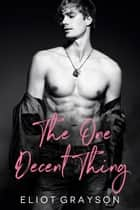 The One Decent Thing ebook by Eliot Grayson