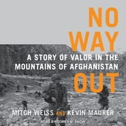 No Way Out - A Story of Valor in the Mountains of Afghanistan audiobook by Kevin Maurer, Mitch Weiss