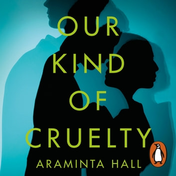 Our Kind of Cruelty - The most addictive psychological thriller of 2018, tipped by Gillian Flynn and Lisa Jewell audiobook by Araminta Hall