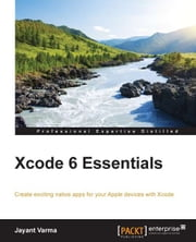 Xcode 6 Essentials ebook by Jayant Varma