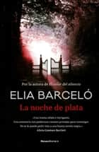 La noche de plata ebook by Elia Barceló