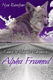 Alpha Framed - Ranch to Market Chronicles, #2 ebook by Nya Rawlyns