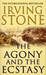 The Agony And The Ecstasy ebook by Irving Stone