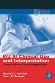 WJ III Clinical Use and Interpretation: Scientist-Practitioner Perspectives ebook by Schrank, Fredrick A.