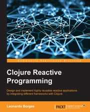 Clojure Reactive Programming ebook by Leonardo Borges
