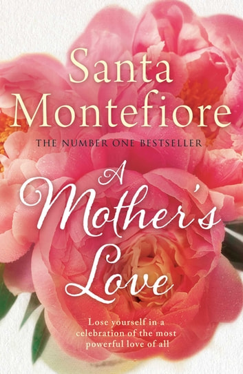 A Mother's Love ebook by Santa Montefiore