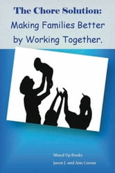 The Chore Solution:Making Families Better by Working Together ebook by Jason J. and Ann Cowan
