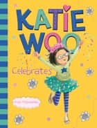 Katie Woo Celebrates ebook by Fran Manushkin, Tammie Lyon