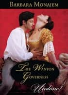 The Wanton Governess (Mills & Boon Historical Undone) ebook by Barbara Monajem