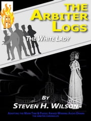 The Arbiter Logs: The White Lady ebook by Steven H Wilson