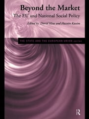 Beyond the Market - The EU and National Social Policy ebook by David Hine,Hussein Kassim