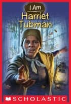 I Am #6: Harriet Tubman ebook by Grace Norwich, Ute Simon