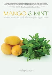 Mango & Mint - Arabian, Indian, and North African Inspired Vegan Cuisine ebook by Nicky Garratt