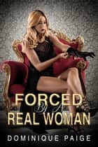 Forced By A Real Woman - FemDom Female Domination Erotic Romance ebook by Dominique Paige