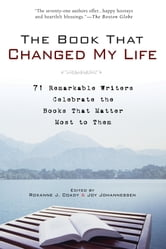 The Book That Changed My Life - 71 Remarkable Writers Celebrate the Books That Matter Most to Them ebook by Roxanne J. Coady,Joy Johannessen