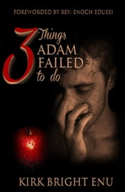 3 Things Adam Failed To Do ebook by KIRK BRIGHT ENU