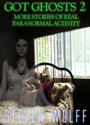 Got Ghosts? 2: More Stories of Real Paranormal Activity ebook by Steven Wolff