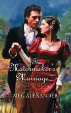 The Matchmaker's Marriage ebook by Meg Alexander
