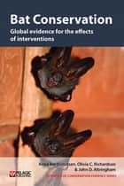 Bat Conservation - Global evidence for the effects of interventions ebook by Anna Berthinussen, Olivia C. Richardson, John D. Altringham,...