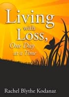 Living with Loss ebook by Rachel Kodanaz