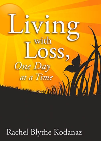 Living with Loss - One Day at a Time ebook by Rachel Kodanaz