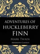 Adventures of Huckleberry Finn - An Original Classic ebook by Mark Twain