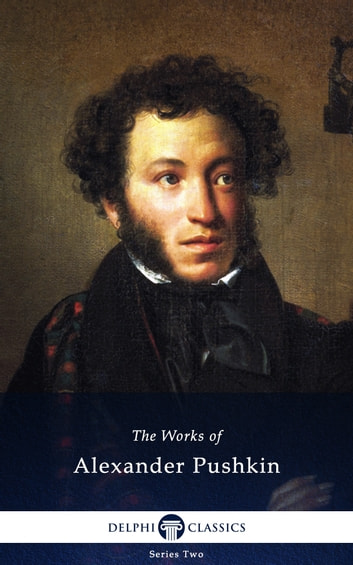 Collected Works of Alexander Pushkin (Delphi Classics) ebook by Alexander Pushkin,Delphi Classics