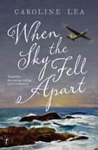When the Sky Fell Apart ebook by Caroline Lea