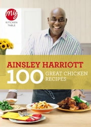 My Kitchen Table: 100 Great Chicken Recipes ebook by Ainsley Harriott