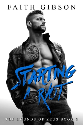 Starting a Ryot - The Hounds of Zeus MC, #3 ebook by Faith Gibson
