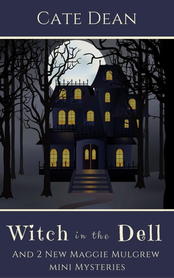 Witch in the Dell - And 2 New Mini Mysteries - Maggie Mulgrew Mysteries ebook by Cate Dean