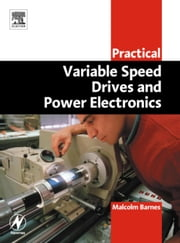 Practical Variable Speed Drives and Power Electronics ebook by Barnes, Malcolm
